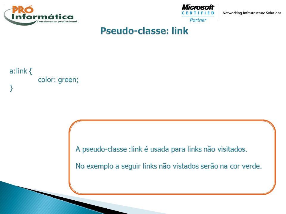 Pseudo-classe: link a:link { color: green; }