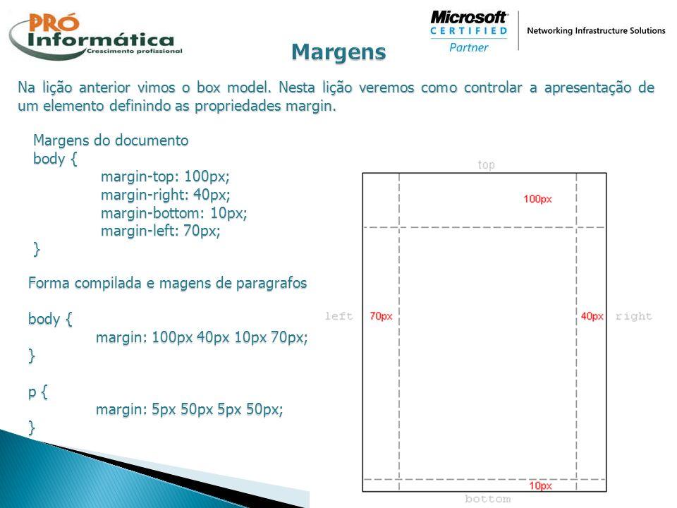Margens Na lição anterior vimos o box model. Nesta lição veremos como controlar a apresentação de um elemento definindo as propriedades margin.