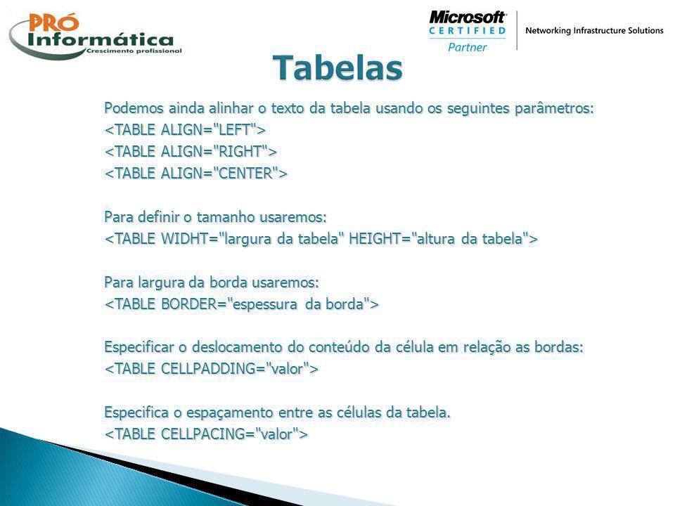 Tabelas Podemos ainda alinhar o texto da tabela usando os seguintes parâmetros: <TABLE ALIGN= LEFT >