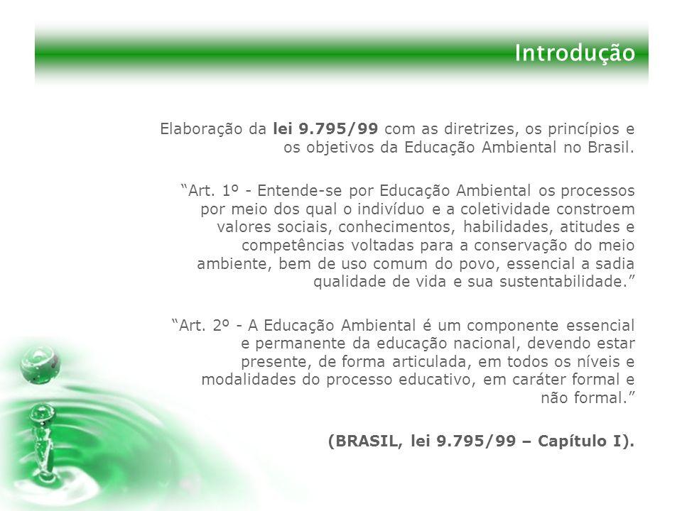 IntroduçãoElaboração da lei 9.795/99 com as diretrizes, os princípios e os objetivos da Educação Ambiental no Brasil.