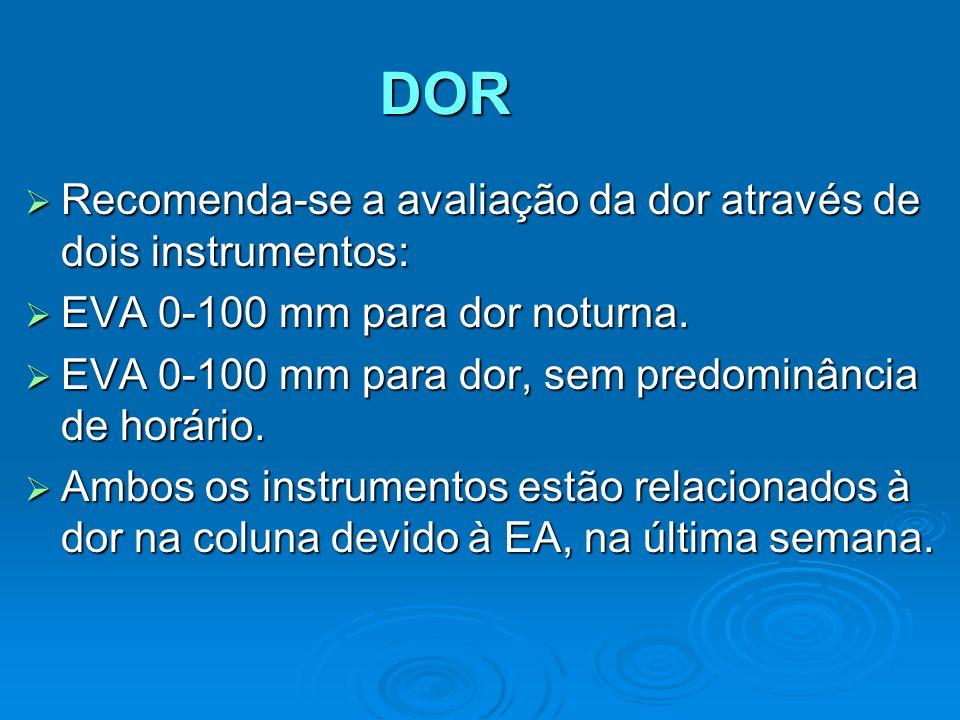 DOR Recomenda-se a avaliação da dor através de dois instrumentos: