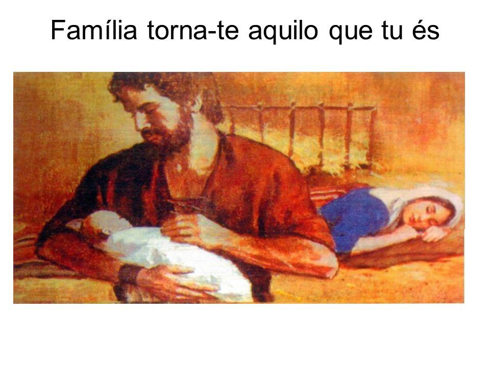 Família torna-te aquilo que tu és