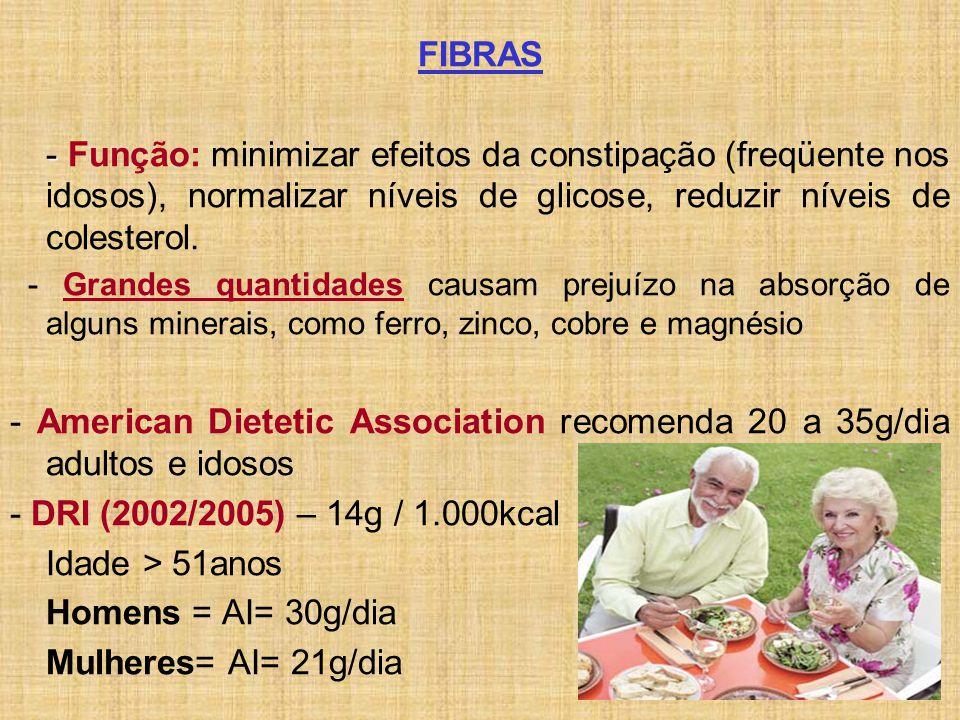 FIBRAS - Função: minimizar efeitos da constipação (freqüente nos idosos), normalizar níveis de glicose, reduzir níveis de colesterol.