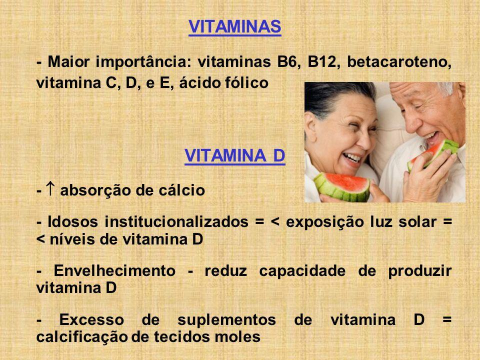 VITAMINAS - Maior importância: vitaminas B6, B12, betacaroteno, vitamina C, D, e E, ácido fólico. VITAMINA D.