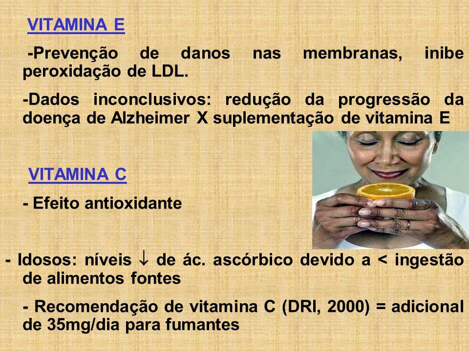 VITAMINA E -Prevenção de danos nas membranas, inibe peroxidação de LDL.