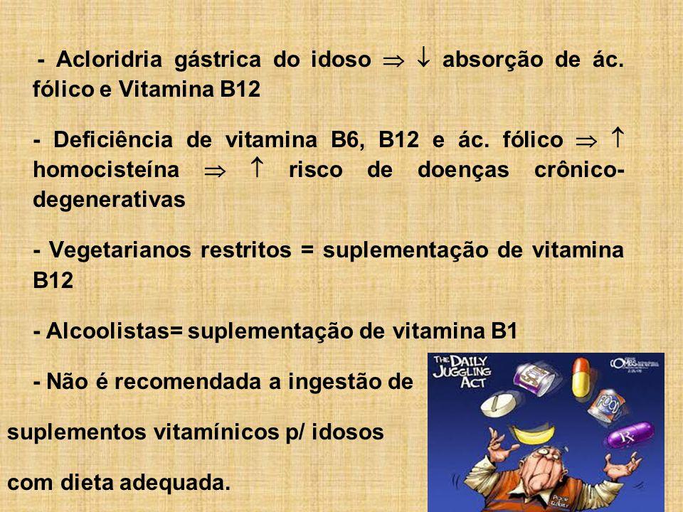 - Vegetarianos restritos = suplementação de vitamina B12