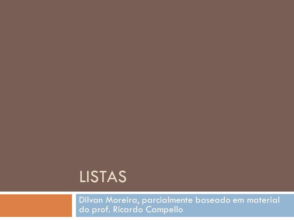 LISTAS Dilvan Moreira, parcialmente baseado em material do prof. Ricardo Campello