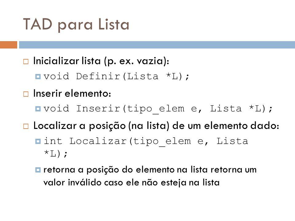 TAD para Lista Inicializar lista (p. ex. vazia): Inserir elemento: