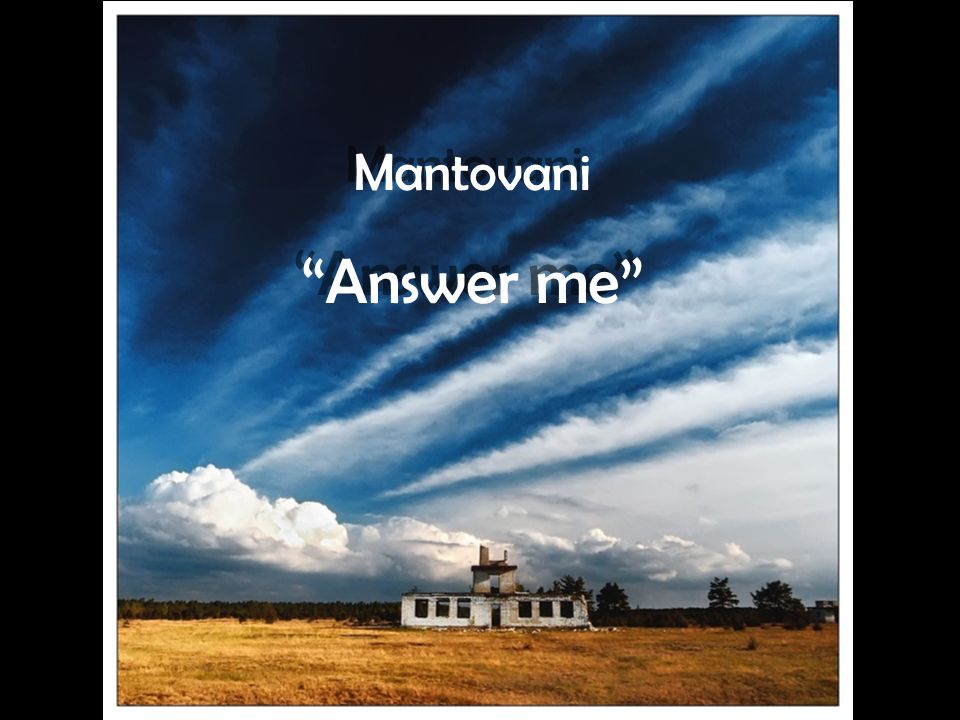 Mantovani Answer me