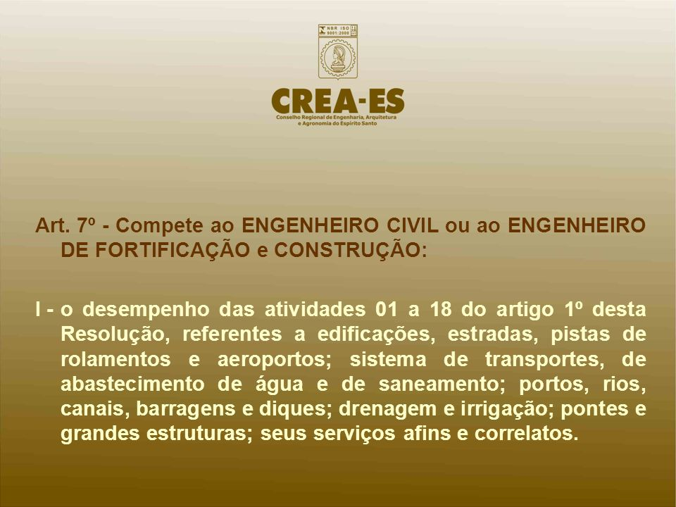 Art. 7º - Compete ao ENGENHEIRO CIVIL ou ao ENGENHEIRO DE FORTIFICAÇÃO e CONSTRUÇÃO: