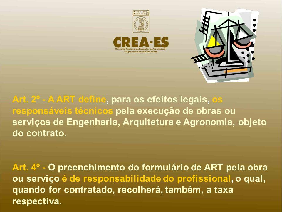 Art. 2º - A ART define, para os efeitos legais, os responsáveis técnicos pela execução de obras ou serviços de Engenharia, Arquitetura e Agronomia, objeto do contrato.