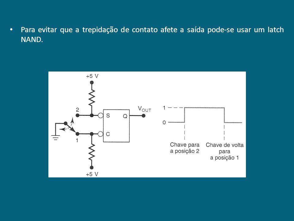 Para evitar que a trepidação de contato afete a saída pode-se usar um latch NAND.