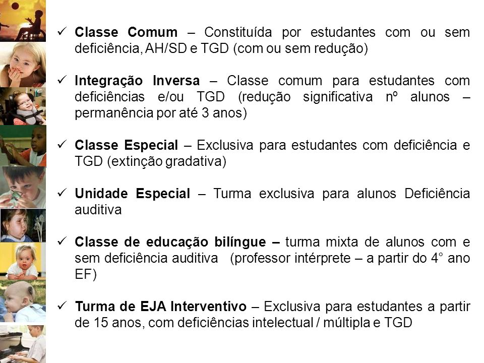 Classe Comum – Constituída por estudantes com ou sem deficiência, AH/SD e TGD (com ou sem redução)
