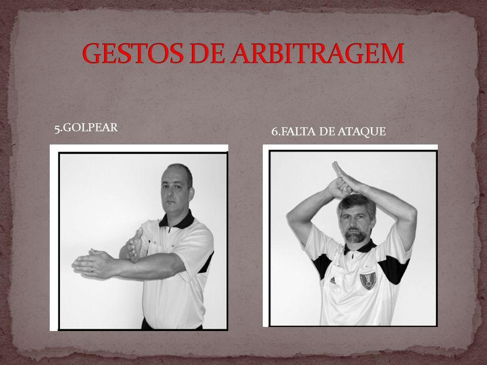 GESTOS DE ARBITRAGEM 5.GOLPEAR 6.FALTA DE ATAQUE