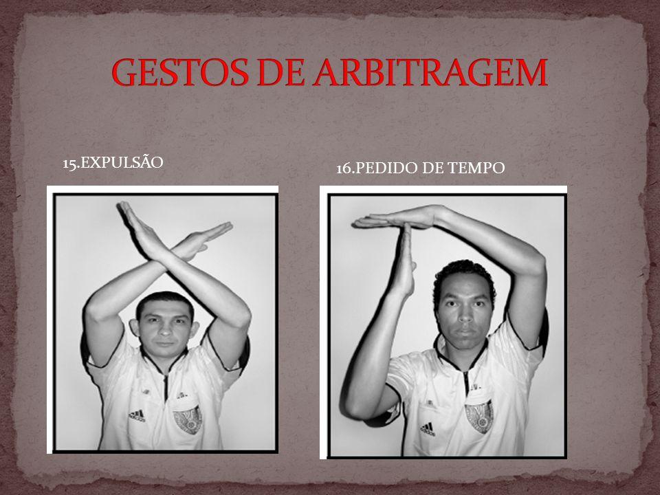 GESTOS DE ARBITRAGEM 15.EXPULSÃO 16.PEDIDO DE TEMPO