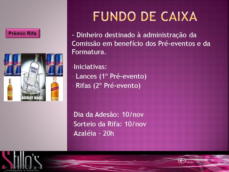 Fundo de caixa Prêmio Rifa. - Dinheiro destinado à administração da Comissão em benefício dos Pré-eventos e da Formatura.