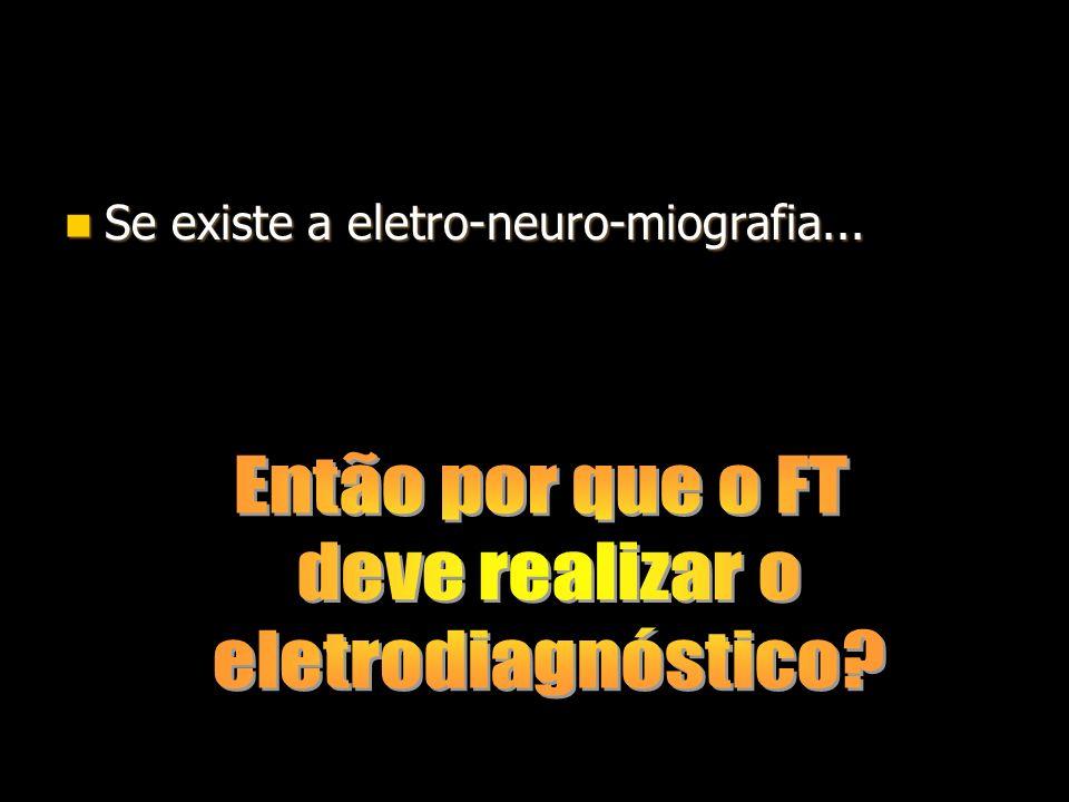 Então por que o FT deve realizar o eletrodiagnóstico