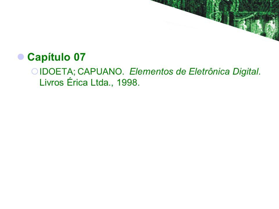 Capítulo 07 IDOETA; CAPUANO. Elementos de Eletrônica Digital. Livros Érica Ltda., 1998.