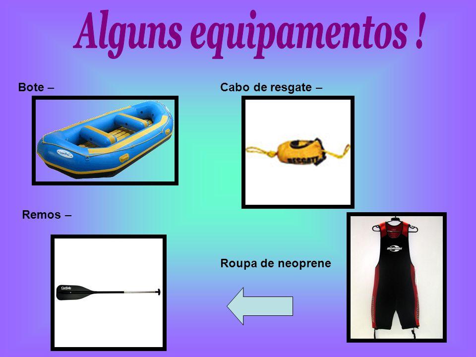 Alguns equipamentos ! Bote – Cabo de resgate – Remos –