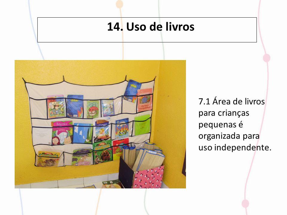 14. Uso de livros 7.1 Área de livros para crianças pequenas é organizada para uso independente.