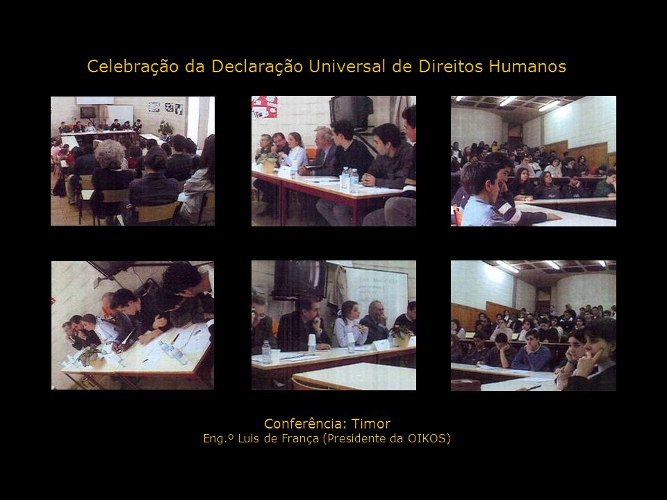 Celebração da Declaração Universal de Direitos Humanos Conferência: Timor Eng.º Luis de França (Presidente da OIKOS)