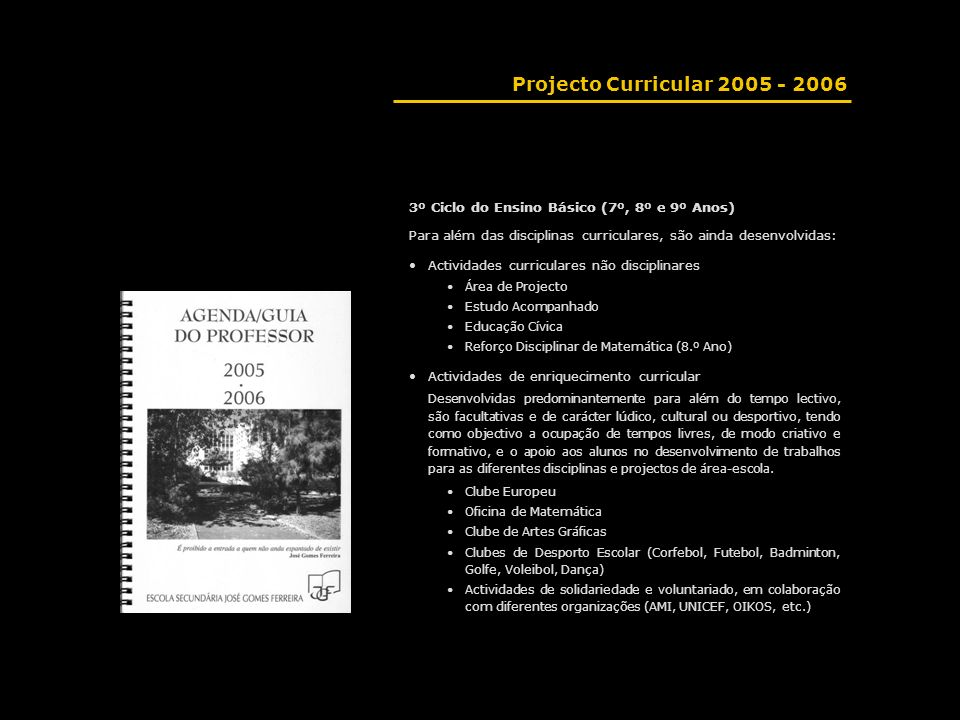 Projecto Curricular 2005 - 2006 3º Ciclo do Ensino Básico (7º, 8º e 9º Anos) Para além das disciplinas curriculares, são ainda desenvolvidas: