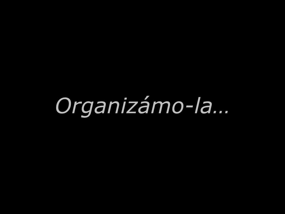 Organizámo-la…