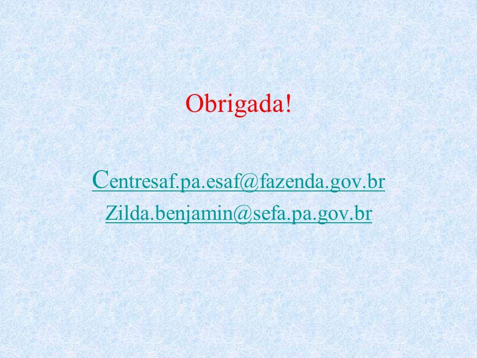 Obrigada! Centresaf.pa.esaf@fazenda.gov.br