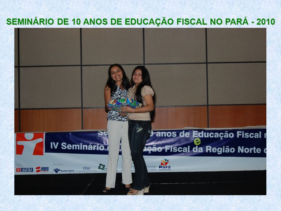 SEMINÁRIO DE 10 ANOS DE EDUCAÇÃO FISCAL NO PARÁ - 2010