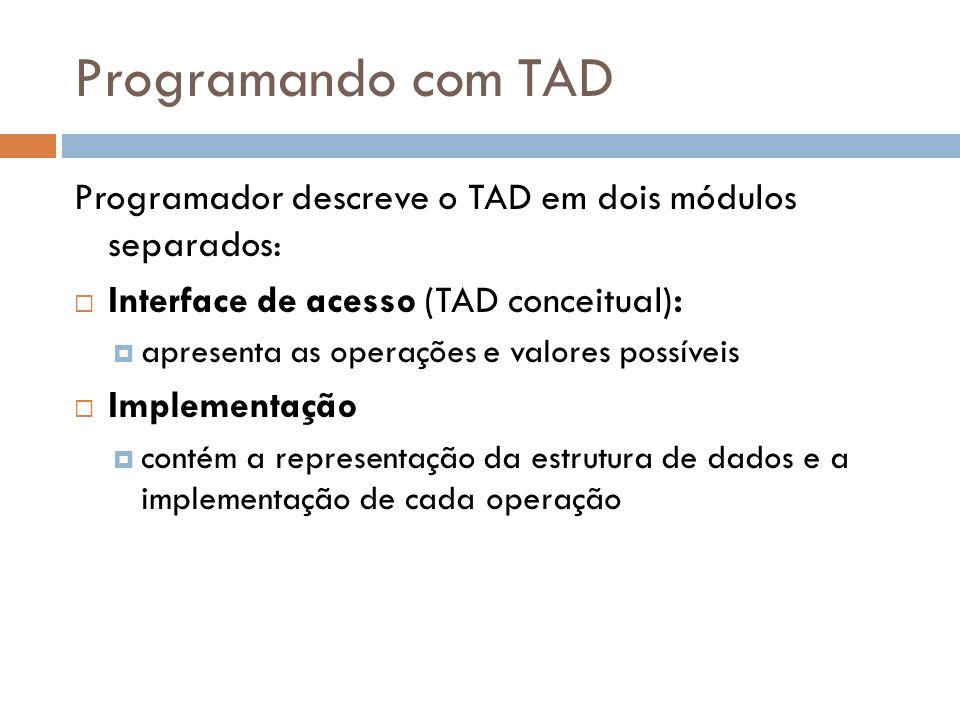 Programando com TAD Programador descreve o TAD em dois módulos separados: Interface de acesso (TAD conceitual):