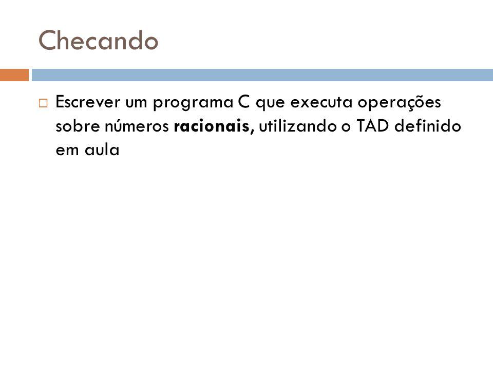 ChecandoEscrever um programa C que executa operações sobre números racionais, utilizando o TAD definido em aula.