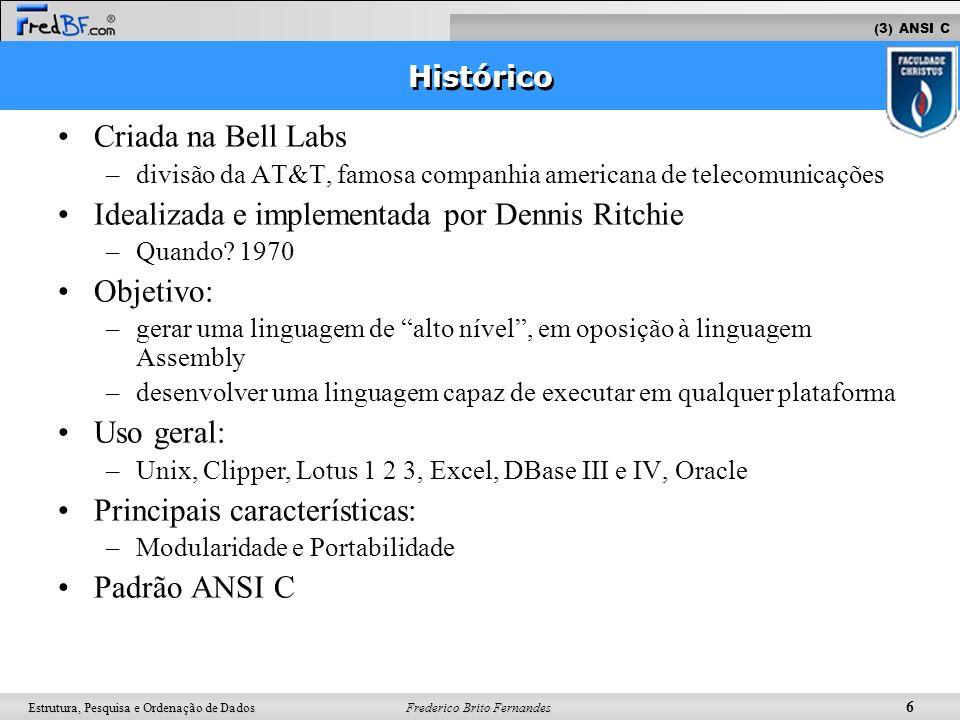 Idealizada e implementada por Dennis Ritchie Objetivo: