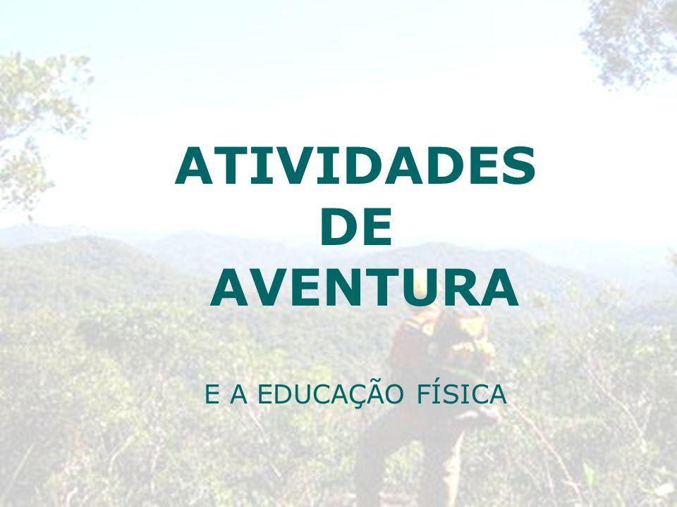 ATIVIDADES DE AVENTURA E A EDUCAÇÃO FÍSICA
