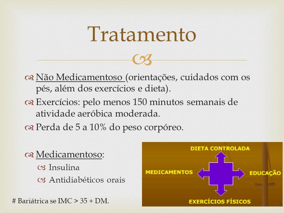 Tratamento Não Medicamentoso (orientações, cuidados com os pés, além dos exercícios e dieta).