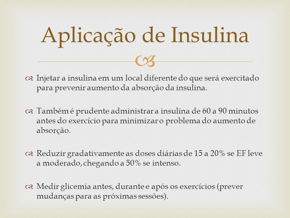 Aplicação de InsulinaInjetar a insulina em um local diferente do que será exercitado para prevenir aumento da absorção da insulina.