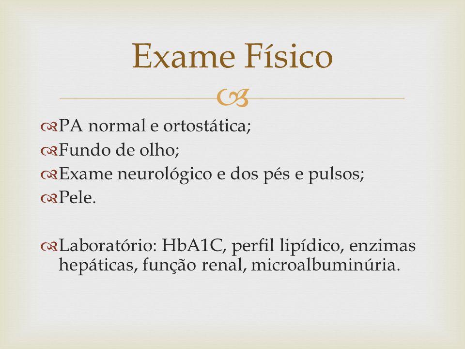 Exame Físico PA normal e ortostática; Fundo de olho;