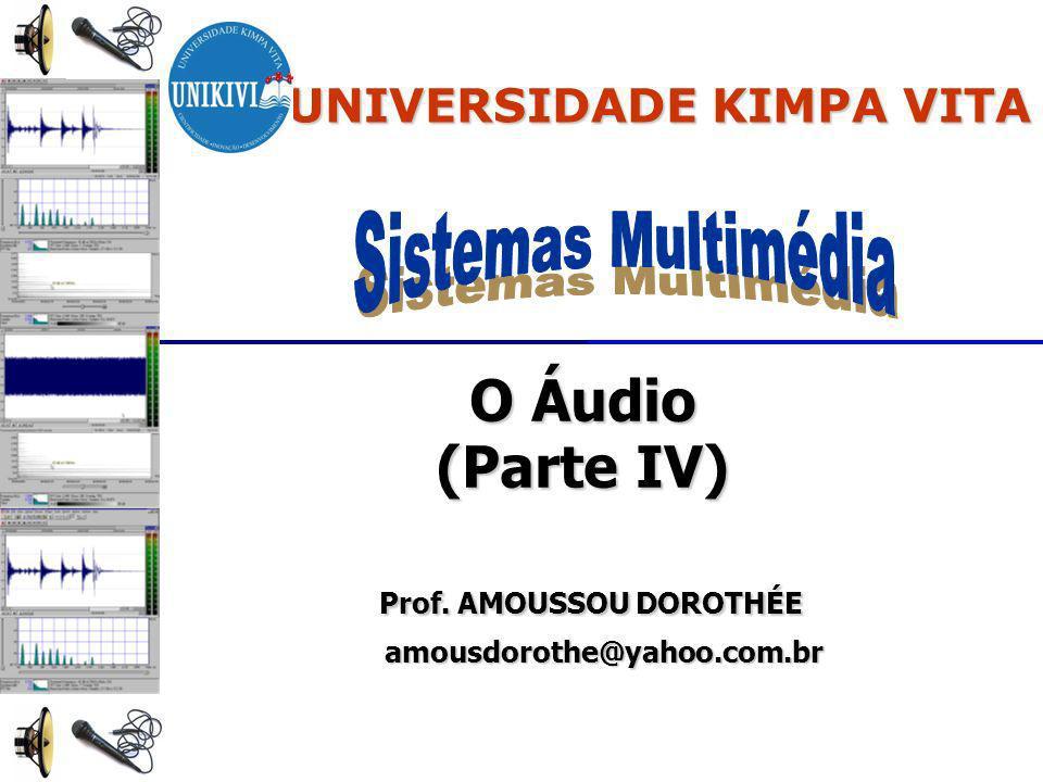 O Áudio (Parte IV) Prof. AMOUSSOU DOROTHÉE amousdorothe@yahoo.com.br
