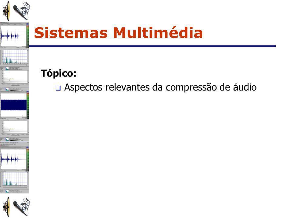 Sistemas Multimédia Tópico: Aspectos relevantes da compressão de áudio