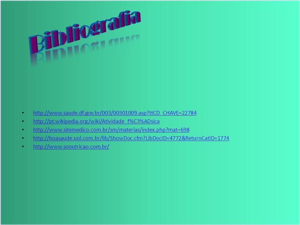 Bibliografia http://www.saude.df.gov.br/003/00301009.asp ttCD_CHAVE=22784. http://pt.wikipedia.org/wiki/Atividade_f%C3%ADsica.