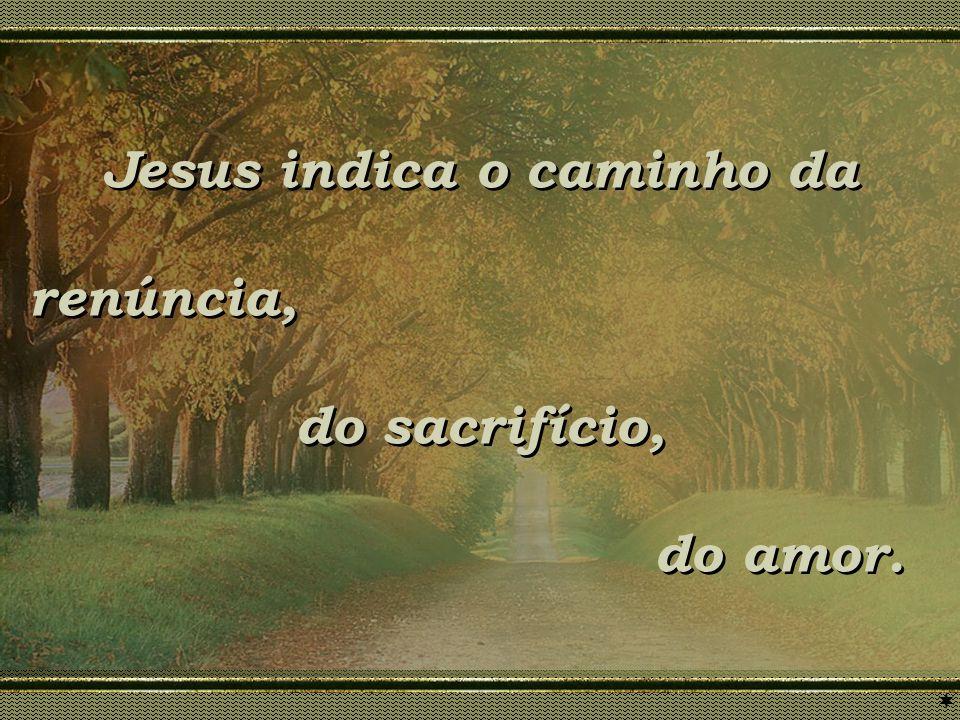 Jesus indica o caminho da