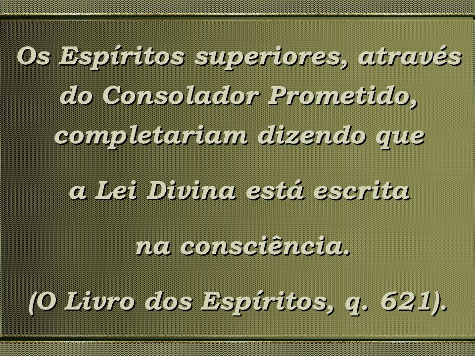 a Lei Divina está escrita (O Livro dos Espíritos, q. 621).