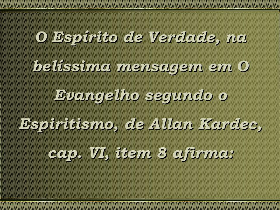 O Espírito de Verdade, na belíssima mensagem em O Evangelho segundo o Espiritismo, de Allan Kardec, cap.