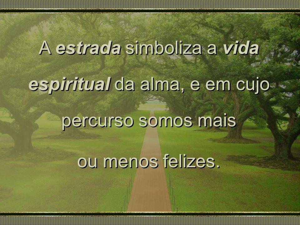 A estrada simboliza a vida espiritual da alma, e em cujo percurso somos mais