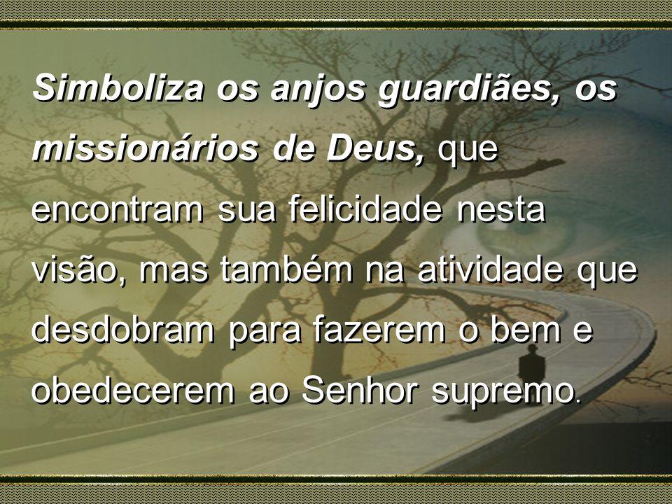 Simboliza os anjos guardiães, os missionários de Deus, que encontram sua felicidade nesta visão, mas também na atividade que desdobram para fazerem o bem e obedecerem ao Senhor supremo.
