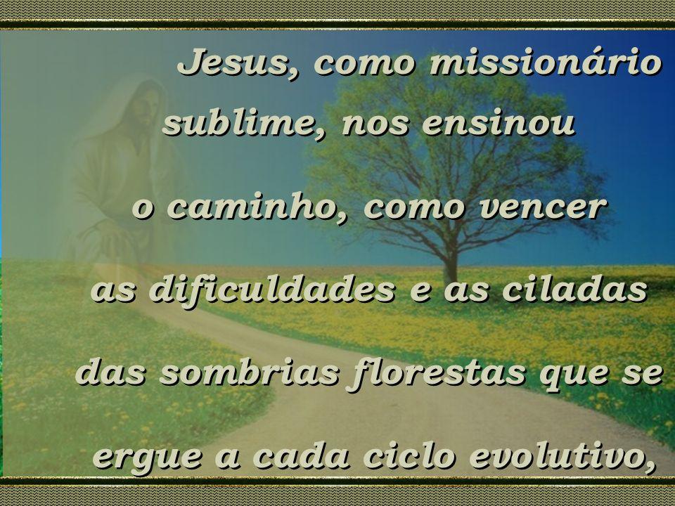 Jesus, como missionário sublime, nos ensinou