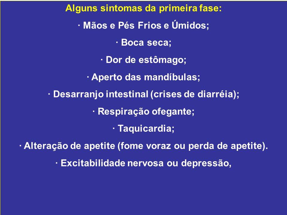 Alguns sintomas da primeira fase: · Mãos e Pés Frios e Úmidos;