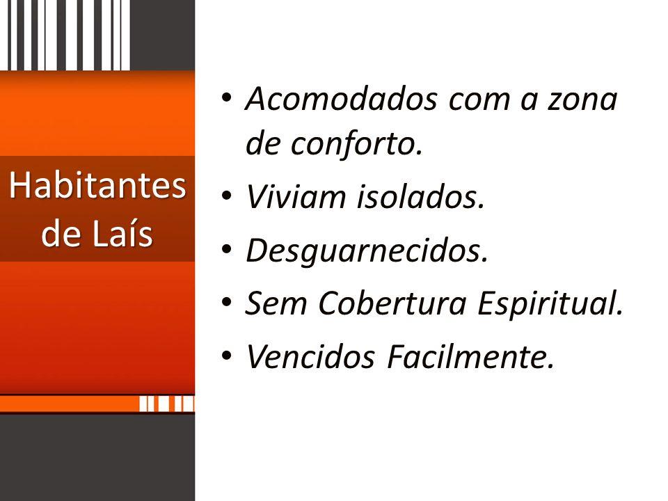 Habitantes de Laís Acomodados com a zona de conforto. Viviam isolados.