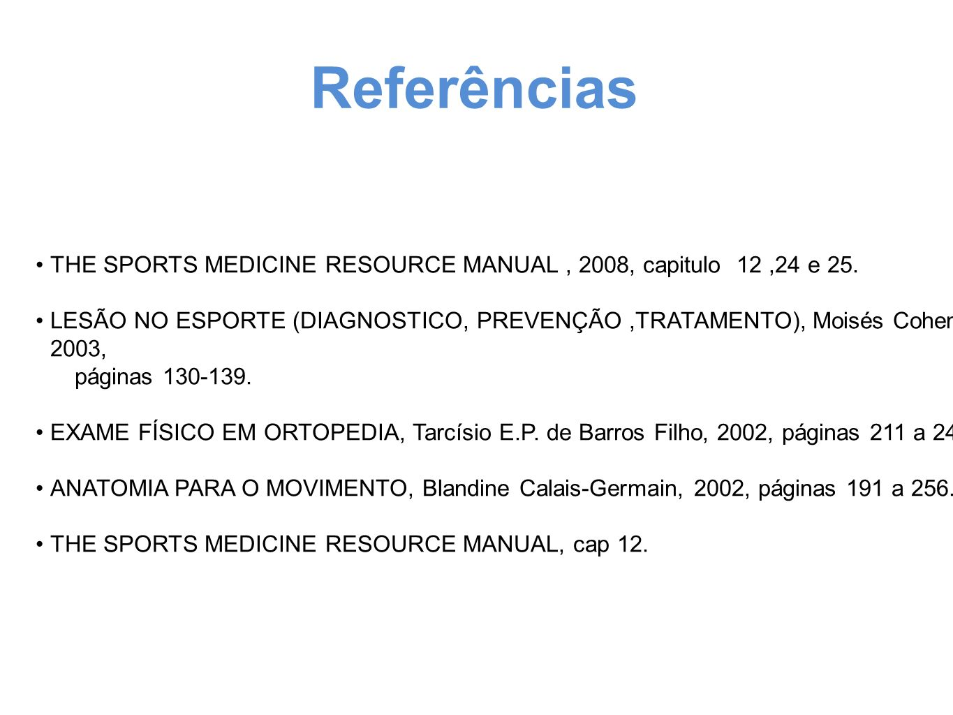 Referências THE SPORTS MEDICINE RESOURCE MANUAL , 2008, capitulo 12 ,24 e 25.