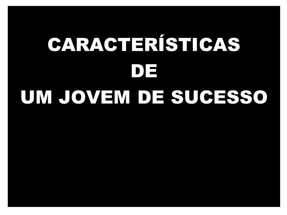 CARACTERÍSTICAS DE UM JOVEM DE SUCESSO