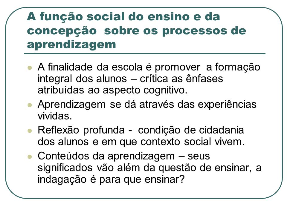 A função social do ensino e da concepção sobre os processos de aprendizagem